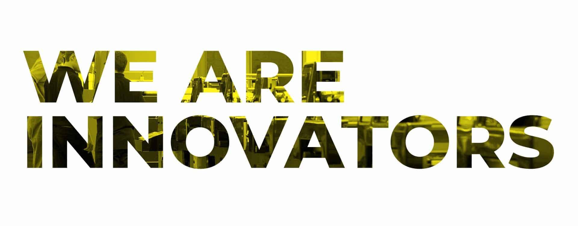 We are innovators